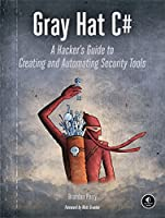 Gray Hat C#: A Hacker's Guide to Creating and Automating Security Tools Front Cover