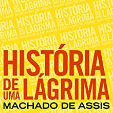 História de uma lágrima [Story of a Tear] Audiobook by Machado de Assis Narrated by Rafael Procópio