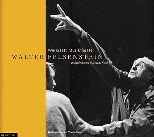 Walter Felsenstein in Bildern von Clemens Kohl: Werkstatt Musiktheater