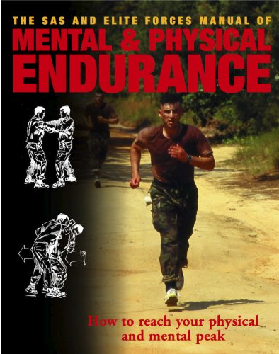 The SAS and Elite Forces Manual of Mental & Physical Endurance: How to Reach Your Physical and Mental (Elite Forces Manual)