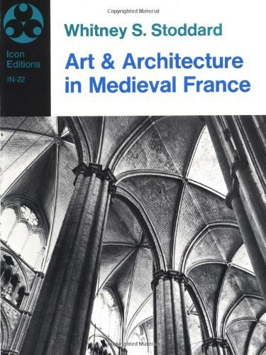 Art and Architecture in Medieval France: Medieval Architecture, Sculpture, Stained Glass, Manuscripts, the Art of the Church Treasuries (Icon Editions) by Whitney S. Stoddard (1972-07-12) -
