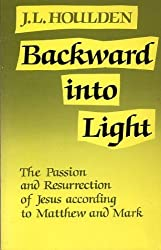 Backward into Light: Passion and Resurrection of Jesus According to Matthew and Mark