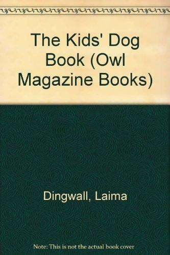 The Kids' Dog Book (Owl Magazine Books) by Dingwall Laima Slaight Annabel (1984-12-01) Hardcover