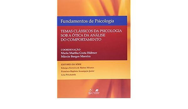6a667192eabe6 Fundamentos de Psicologia  Temas Classicos da Psicologia Sob a otica da  Analise do Comportamento  Maria Martha Costa Hubner  9788527720595   Amazon.com  ...