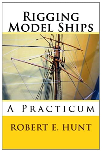 Rigging Model Ships: A Practicum: Mr  Robert E  Hunt: 9781482334494
