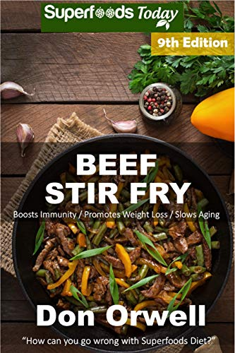 Beef Stir Fry: Over 85 Quick & Easy Gluten Free Low Cholesterol Whole Foods Recipes full of Antioxidants & Phytochemicals by [Orwell, Don]
