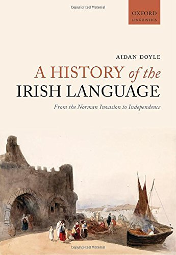 A History of the Irish Language: From the Norman Invasion to Independence by Aidan Doyle (4-Jun-2015) Paperback
