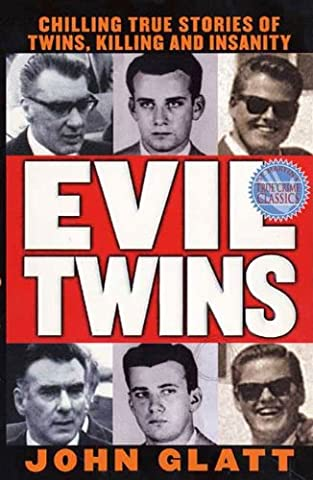 Evil Twins: Chilling True Stories of Twins, Killing and Insanity (Evil Twin)
