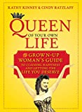 Queen of Your Own Life: The Grown-Up Woman's Guide to Claiming Happiness and Getting the Life You Deserve