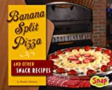 Banana Split Pizzas and Other Snacks Recipes
