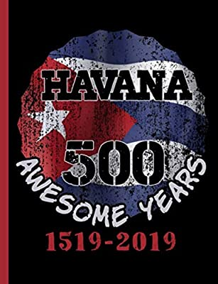 Havana 500 Awesome Years Composition Notebook: Habana 500th Anniversary 1519-2019, Cuba Flag College Ruled Note Book (Cuba Travel Gifts Vol 8)