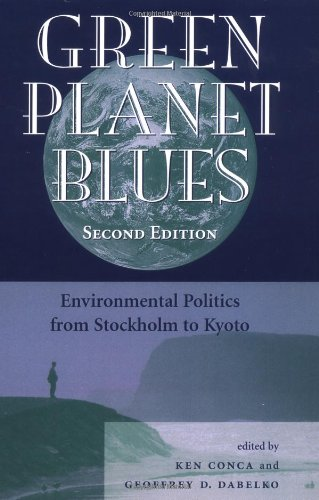 Green Planet Blues: Environmental Politics From Stockholm To Kyoto, Second Edition