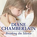 Breaking the Silence Audiobook by Diane Chamberlain Narrated by Justine Eyre