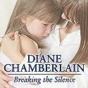 Breaking the Silence Hörbuch von Diane Chamberlain Gesprochen von: Justine Eyre