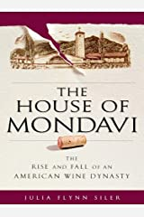 The House of Mondavi: The Rise and Fall of an American Wine Dynasty Kindle Edition