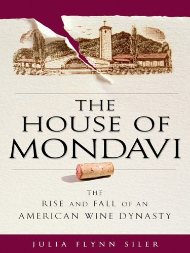 Mondavi Winery (The House of Mondavi: The Rise and Fall of an American Wine Dynasty)