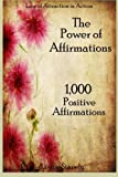 The Power of Affirmations - 1,000 Positive Affirmations (Law of Attraction in Action) (Volume 2)