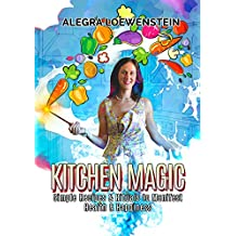 Kitchen Magic: Simple Recipes & Rituals to Manifest Health & Happiness