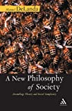 A New Philosophy of Society: Assemblage Theory and Social Complexity, Manuel DeLanda, 0826481701