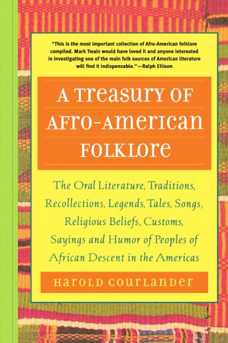 Search : A Treasury of Afro-American Folklore: The Oral Literature, Traditions, Recollections, Legends, Tales, Songs, Religious Beliefs, Customs, Sayings and Humor of Peoples of African American Descent in the Americas