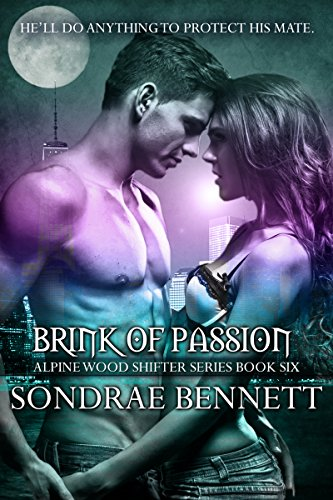Brink Of Passion (Alpine Woods Shifters series Book 6)
