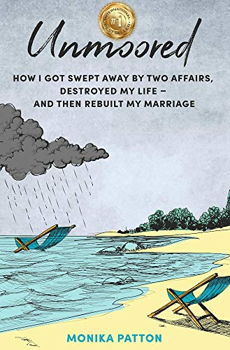 Unmoored: How I Got Swept Away by Two Affairs, Destroyed My Life - and Then Rebuilt My Marriage