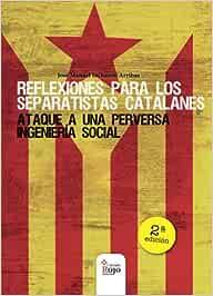 REFLEXIONES PARA LOS SEPARATISTAS CATALANES 2ª edición: Amazon.es ...