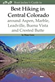 img - for Best Hiking in Central Colorado around Aspen, Marble, Leadville, Buena Vista and Crested Butte book / textbook / text book