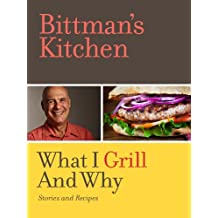 Bittman's Kitchen: What I Grill and Why (Kindle Single)
