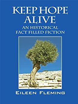 KEEP HOPE ALIVE: An Historical Fact Filled Fiction (This is the story that began it all and now the author has begun her 4th in keeping hope alive Book 1) by [Fleming, Eileen]