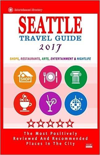 Seattle Travel Guide 2017: Shops, Restaurants, Arts, Entertainment