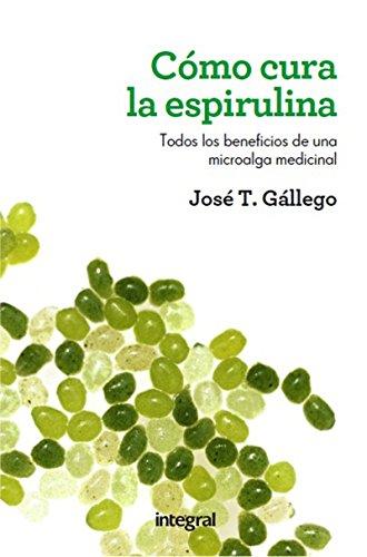 Cómo cura la espirulina (SALUD) (Spanish Edition) by [Gállego, José