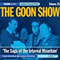 Goon Show, Volume 25: The Saga of the Internal Mountain Radio/TV Program by Spike Milligan Narrated by Spike Milligan, Peter Sellers, Harry Secombe