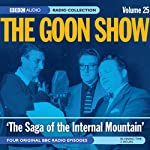 Goon Show, Volume 25: The Saga of the Internal Mountain | Spike Milligan
