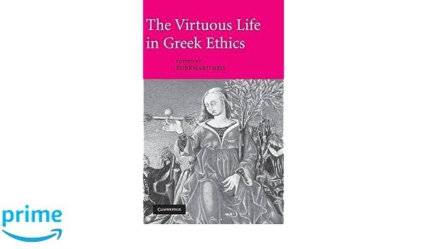 the virtuous life in greek ethics reis burkhard