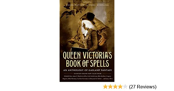 Queen Victorias Book Of Spells An Anthology Of Gaslamp Fantasy