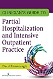 Clinician's Guide to Partial Hospitalization and