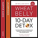 The Wheat Belly 10-Day Detox: The Effortless Health and Weight-Loss Solution | Dr William Davis