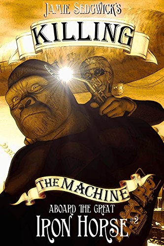 Killing the Machine (Aboard the Great Iron Horse Book 2)