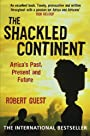 The Shackled Continent: Africa's Past, Present and Future