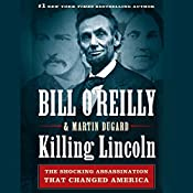 Killing Lincoln: The Shocking Assassination That Changed America Forever | Bill O'Reilly, Martin Dugard