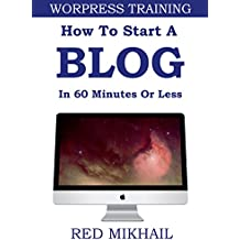 HOW TO START A (WORDPRESS) BLOG IN 60 MINUTES OR LESS: Wordpress Blog & Wordpress SEO Training for Beginners