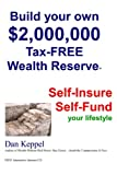 img - for Build Your Own $2,000,000 Tax-FREE Wealth Reserve: Self-Insure Self-Fund your lifestyle book / textbook / text book