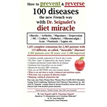 How to prevent & reverse 100 diseases the new French way with Dr. Seignalet's diet miracle: Obesity - Arthritis -Migraines - Depression -MS -Crohn's - Diabetes - Fibromyalgia - Acne - Psoriasis - Lupus etc.
