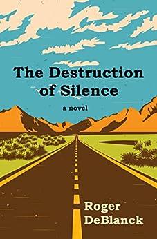 The Destruction of Silence by [DeBlanck, Roger]
