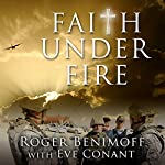 Faith Under Fire: An Army Chaplain's Memoir | Roger Benimoff,Eve Conant