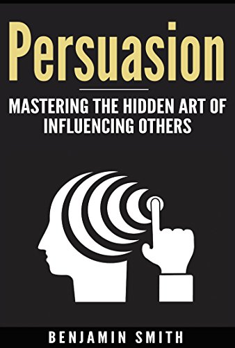 Persuasion:: Mastering the Hidden Art of Influencing Others (English Edition)