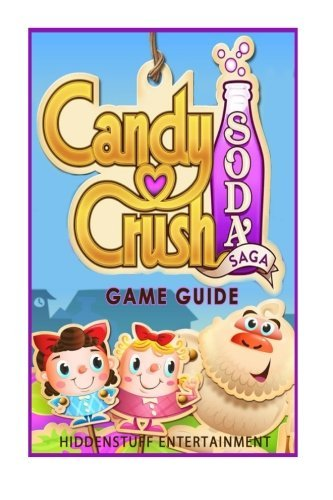 Candy Crush Soda Saga Game Guide by Josh Abbott (2015-02-12)