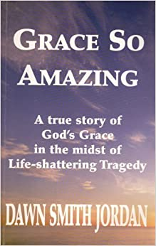 Book Grace So Amazing: A True Story of God's Grace in the Midst of Life-Shattering Tragedy by Dawn Smith Jordan (1993-03-03)