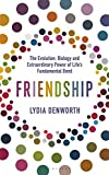 Friendship: The Evolution, Biology and Extraordinary Power of Life's Fundamental Bond